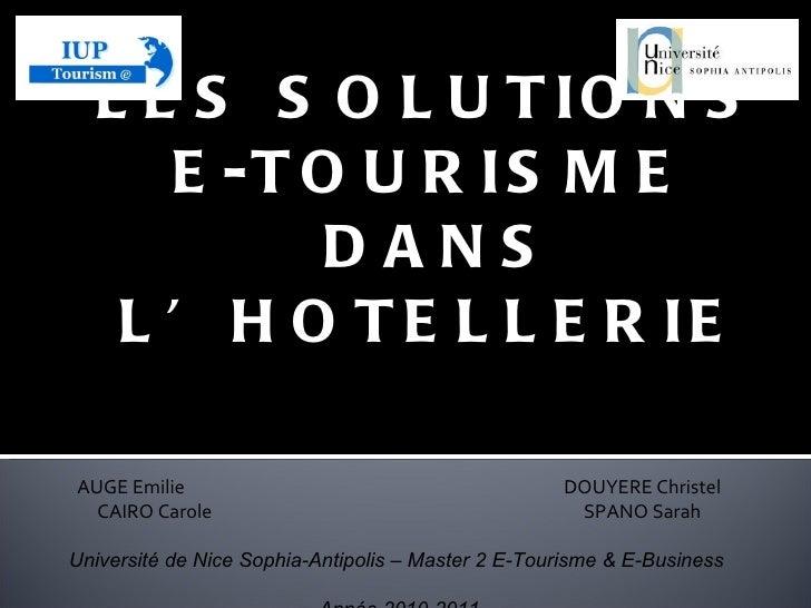 LES SOLUTIONS  E-TOURISME DANS L'HOTELLERIE AUGE Emilie DOUYERE Christel CAIRO Carole SPANO Sarah Université de Nice Sophi...