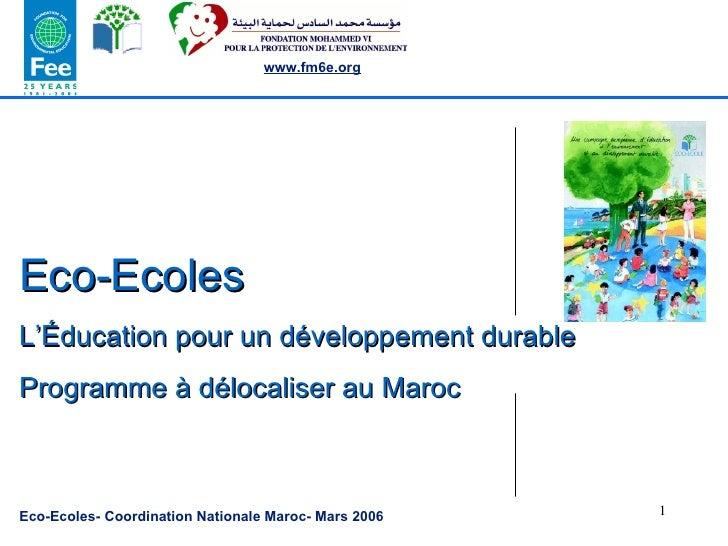 Eco-Ecoles L'Éducation pour un développement durable  Programme à délocaliser au Maroc Eco-Ecoles- Coordination Nationale ...