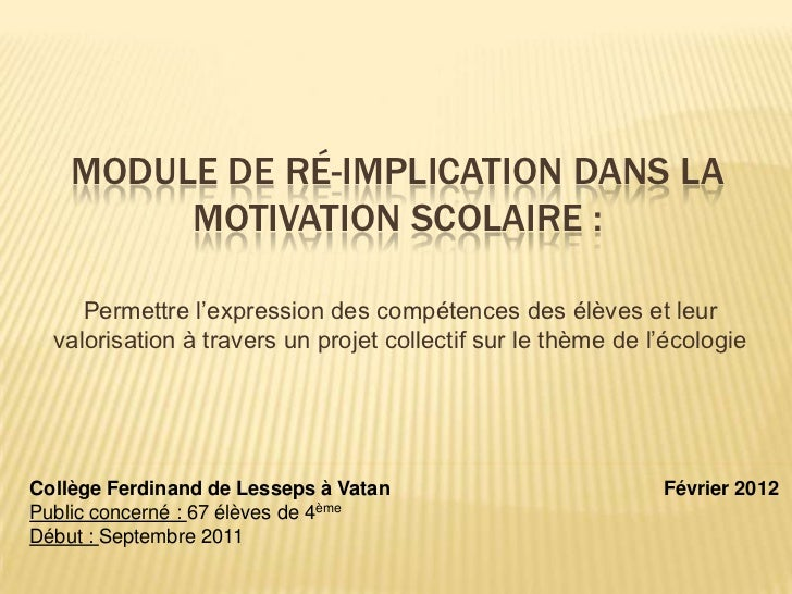 MODULE DE RÉ-IMPLICATION DANS LA         MOTIVATION SCOLAIRE :     Permettre l'expression des compétences des élèves et le...
