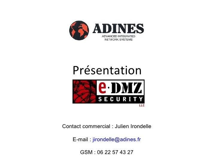 Présentation Contact commercial : Julien Irondelle E-mail :  [email_address] GSM : 06 22 57 43 27