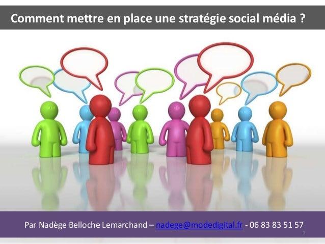 Comment mettre en place une stratégie social média ?  Par Nadège Belloche Lemarchand – nadege@modedigital.fr - 06 83 83 51...