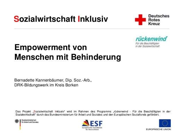 Sozialwirtschaft Inklusiv  Empowerment von  Menschen mit Behinderung  Bernadette Kannenbäumer, Dip. Soz.-Arb.,  DRK-Bildun...