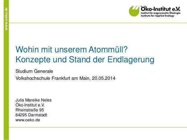 www.oeko.de  Wohin mit unserem Atommüll? Konzepte und Stand der Endlagerung  Studium Generale  Volkshochschule Frankfurt a...