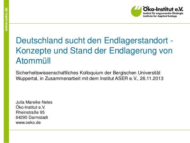 www.oeko.de Deutschland sucht den Endlagerstandort - Konzepte und Stand der Endlagerung von Atommüll Sicherheitswissenscha...