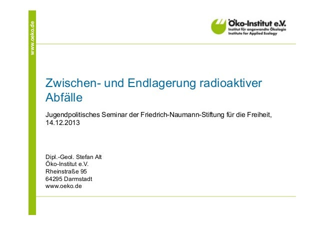 www.oeko.de Zwischen- und Endlagerung radioaktiver Abfälle Jugendpolitisches Seminar der Friedrich-Naumann-Stiftung für di...