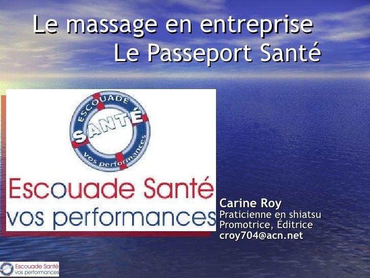 Le massage en entreprise  Le Passeport Santé       Carine Roy Praticienne en shiatsu Promotrice, Éditrice   [email_addre...
