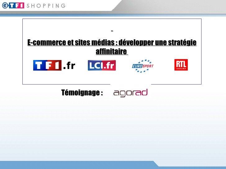 E-commerce et sites médias : développer une stratégie affinitaire  Témoignage :