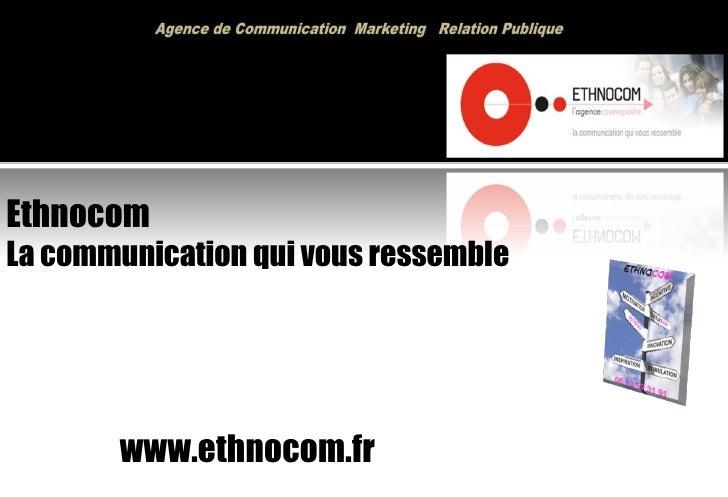 Ethnocom  La communication qui vous ressemble www.ethnocom.fr