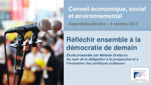 Réfléchir ensemble à la démocratie de demain Étude présentée par Mélanie Gratacos Au nom de la délégation à la prospective...