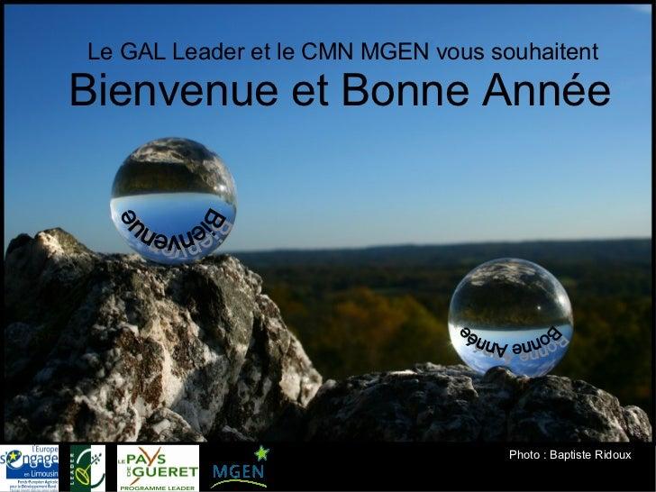 Le GAL Leader et le CMN MGEN vous souhaitent Bienvenue et Bonne Année Bienvenue Bonne Année Photo: Baptiste Ridoux