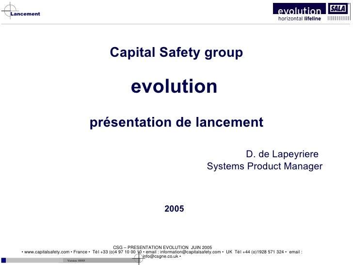 Capital Safety group evolution   présentation de lancement D. de Lapeyriere Systems Product Manager 2005