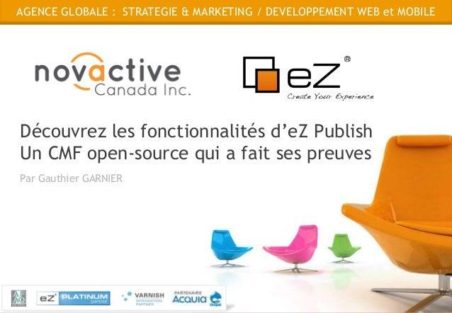 AGENCE GLOBALE : STRATEGIE & MARKETING / DEVELOPPEMENT WEB et MOBILEDécouvrez les fonctionnalités d'eZ PublishUn CMF open-...