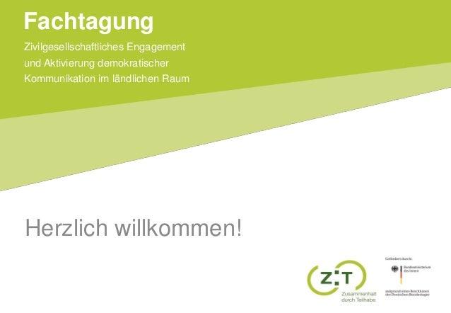 Zivilgesellschaftliches Engagement und Aktivierung demokratischer Kommunikation im ländlichen Raum Fachtagung Herzlich wil...