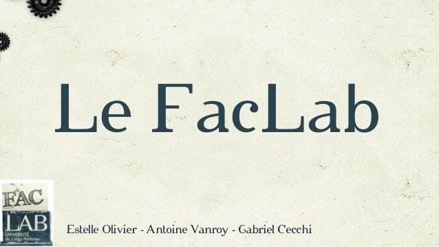 Le FacLab Estelle Olivier - Antoine Vanroy - Gabriel Cecchi