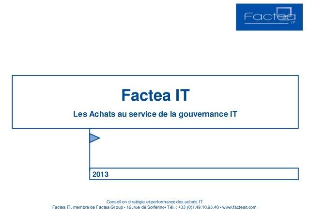 2013Factea ITLes Achats au service de la gouvernance ITConseil en stratégie et performance des achats ITFactea IT, membre ...