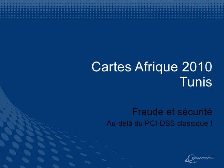 Cartes Afrique 2010 Tunis Fraude et sécurité Au-delà du PCI-DSS classique !