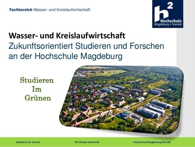 Studieren im Grünen SG Wasserwirtschaft Hochschule Magdeburg-StendalWasser- und KreislaufwirtschaftZukunftsorientiert Stud...