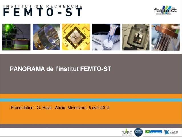 Présentation : G. Haye - Atelier Minnovarc, 5 avril 2012 PANORAMA de l'institut FEMTO-ST