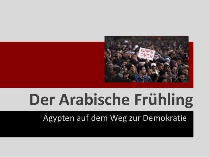Der Arabische Frühling Ägypten auf dem Weg zur Demokratie