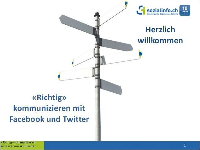 Herzlich willkommen  «Richtig»   kommunizieren  mit   Facebook  und  Twitter «Richtig»  kommunizieren   mi...
