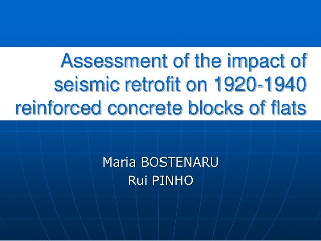 Assessment of the impact of seismic retrofit on 1920-1940 reinforced concrete blocks of flats Maria BOSTENARU Rui PINHO