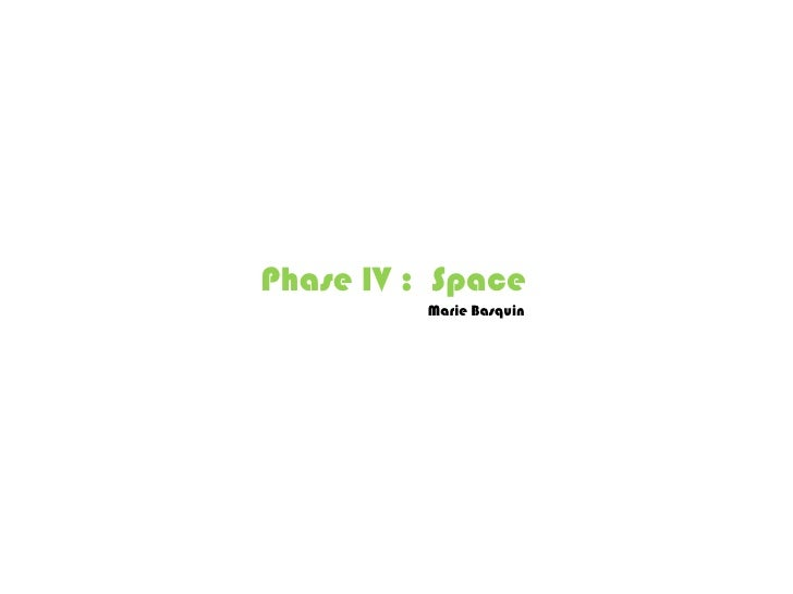 Phase IV : Space