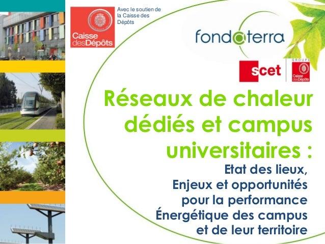 17/10/2013 Réseaux de chaleur dédiés et campus universitaires : Etat des lieux, Enjeux et opportunités pour la performance...