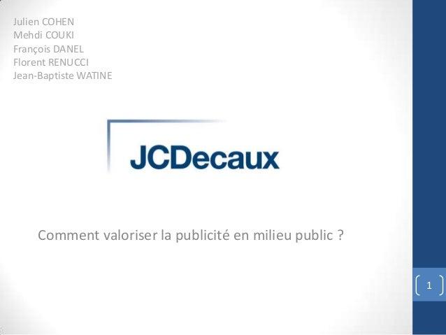 Julien COHEN Mehdi COUKI François DANEL Florent RENUCCI Jean-Baptiste WATINE  Comment valoriser la publicité en milieu pub...