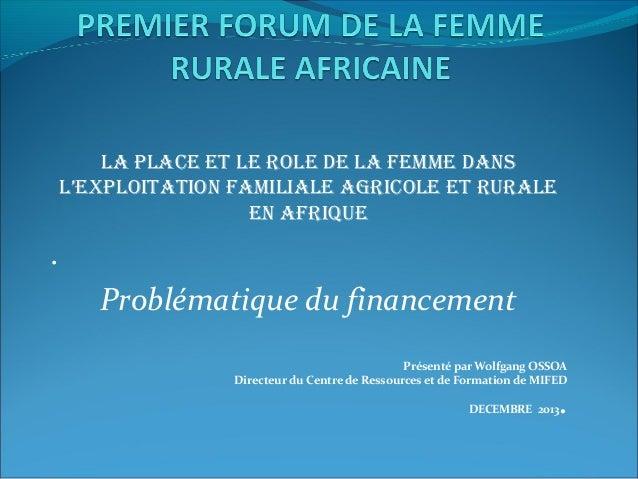 LA PLACE ET LE ROLE DE LA FEMME DANS L'EXPLOITATION FAMILIALE AGRICOLE ET RURALE EN AFRIQUE  . Problématique du financemen...
