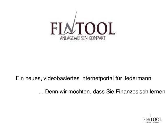 Ein neues, videobasiertes Internetportal für Jedermann ... Denn wir möchten, dass Sie Finanzesisch lernen