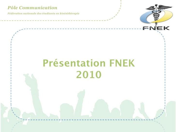 Pôle Communication Fédération nationale des étudiants en kinésithérapie                              Présentation FNEK    ...