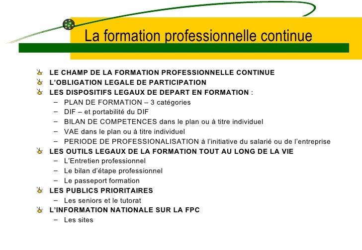 La formation professionnelle continue  LE CHAMP DE LA FORMATION PROFESSIONNELLE CONTINUE L'OBLIGATION LEGALE DE PARTICIPAT...