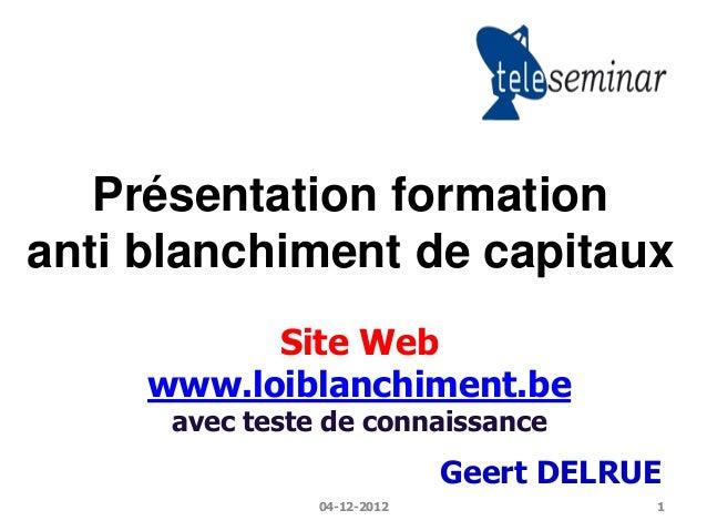 Présentation formationanti blanchiment de capitaux           Site Web     www.loiblanchiment.be      avec teste de connais...