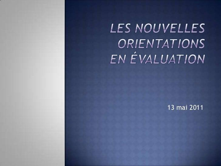 Les nouvelles orientationsen évaluation<br />13 mai 2011<br />
