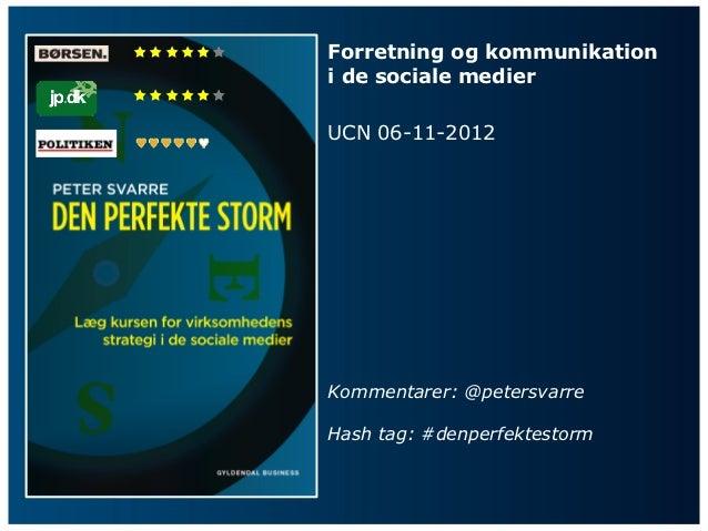    Forretning og kommunikation         i de sociale medier         UCN 06-11-2012         Kommentarer: @peters...