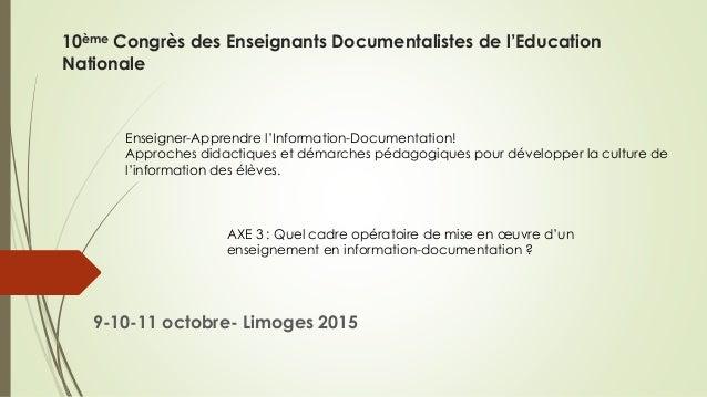 10ème Congrès des Enseignants Documentalistes de l'Education Nationale 9-10-11 octobre- Limoges 2015 Enseigner-Apprendre l...