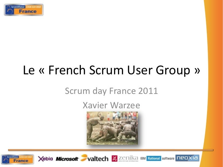 Le « French ScrumUser Group »<br />Scrumday France 2011<br />Xavier Warzee<br />