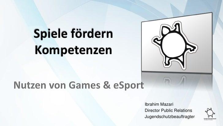 Spiele fördern   KompetenzenNutzen von Games & eSport                            Ibrahim Mazari                           ...
