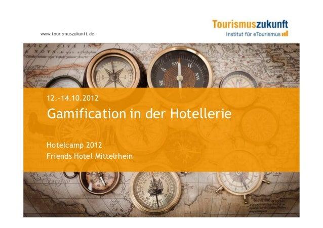 www.tourismuszukunft.de  12.-14.10.2012  Gamification in der Hotellerie  Hotelcamp 2012  Friends Hotel Mittelrhein