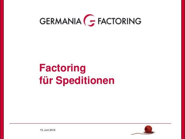 15. Juni 2016 1 Factoring für Speditionen