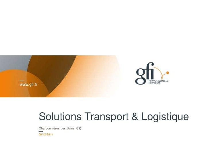 www.gfi.fr             Solutions Transport & Logistique             Charbonnières Les Bains (69)             06/12/2011   ...