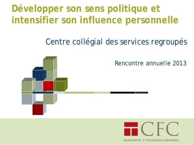 Développer son sens politique et intensifier son influence personnelle Centre collégial des services regroupés Rencontre a...