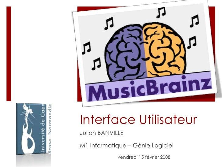 Interface Utilisateur<br />Julien BANVILLE <br />M1 Informatique – Génie Logiciel  <br />vendredi 15 février 2008<br />