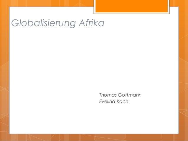Globalisierung Afrika                   Thomas Gottmann                   Evelina Koch