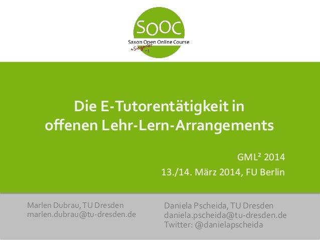 Die E-Tutorentätigkeit in offenen Lehr-Lern-Arrangements GML² 2014 13./14. März 2014, FU Berlin Daniela Pscheida,TU Dresde...