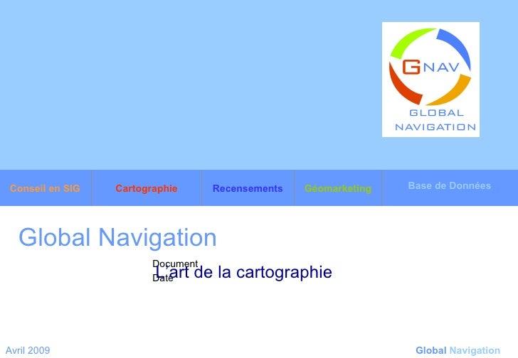 Global Navigation   L'art de la cartographie   Avril 2009 Global   Navigation Base de Données Géomarketing Recensements Ca...