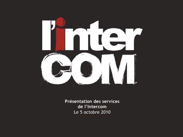 Présentation desservices de l'Intercom<br />Le 5 octobre 2010<br />