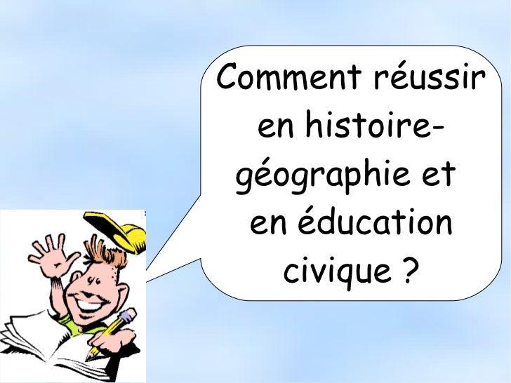 Comment réussir  en histoire- géographie et  en éducation    civique ?