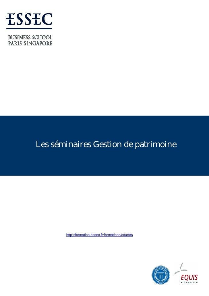 Les séminaires Gestion de patrimoine            http://formation.essec.fr/formations/courtes
