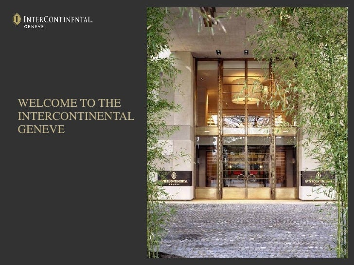 WELCOME TO THE  INTERCONTINENTAL GENEVE